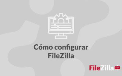 ¿Cómo configurar FileZilla?