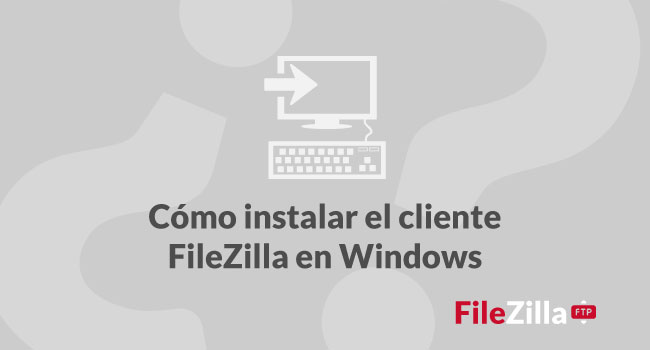 ¿Cómo instalar FileZilla en Windows?